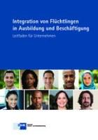 Leitfaden Integration von Flüchtlingen in Ausbildung und Beschäftigung